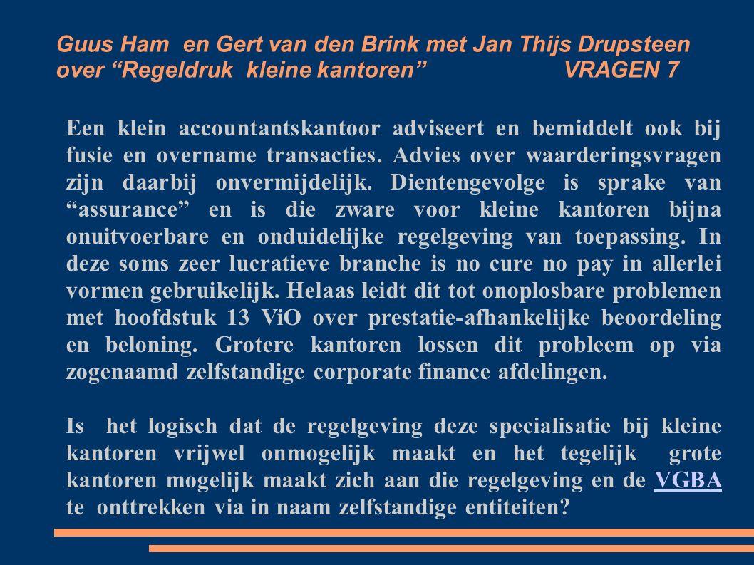 Guus Ham en Gert van den Brink met Jan Thijs Drupsteen over Regeldruk kleine kantoren VRAGEN 7 Een klein accountantskantoor adviseert en bemiddelt ook bij fusie en overname transacties.
