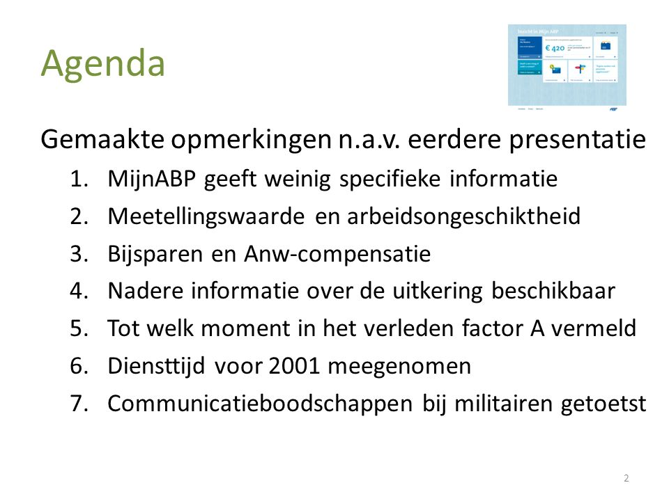 Agenda Gemaakte opmerkingen n.a.v. eerdere presentatie 1.MijnABP geeft weinig specifieke informatie 2.Meetellingswaarde en arbeidsongeschiktheid 3.Bij