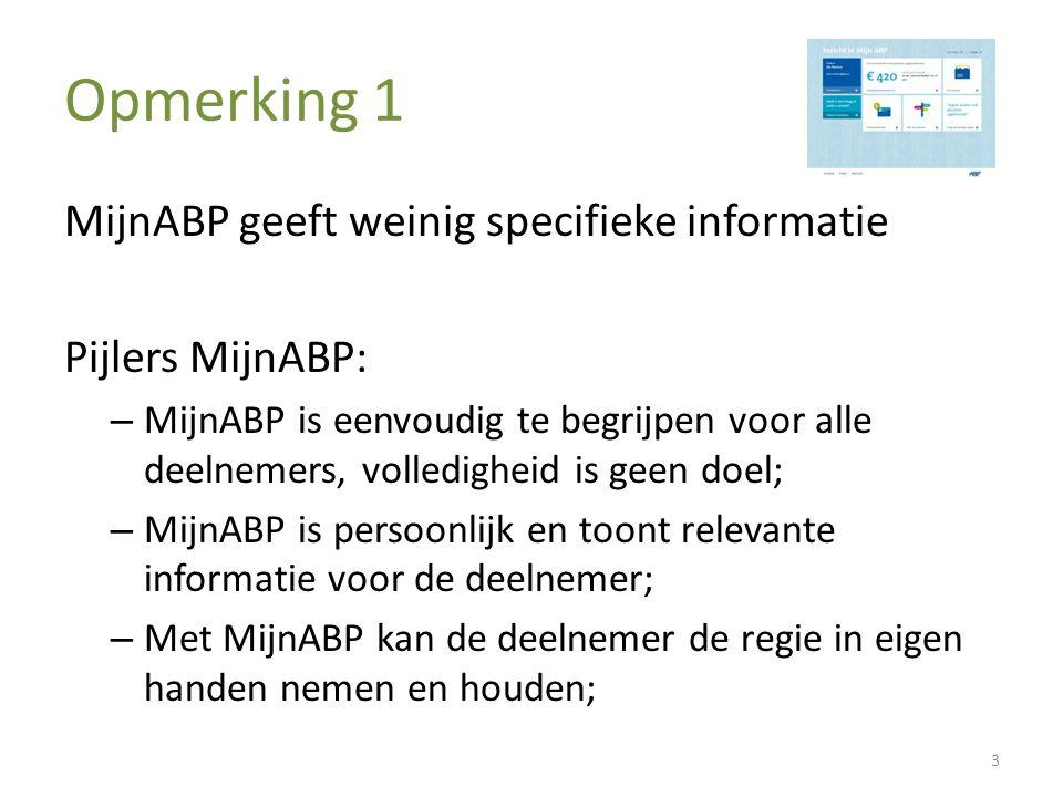 Opmerking 1 MijnABP geeft weinig specifieke informatie Pijlers MijnABP: – MijnABP is eenvoudig te begrijpen voor alle deelnemers, volledigheid is geen