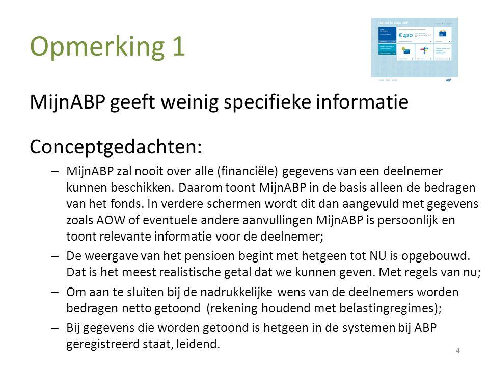 Opmerking 1 MijnABP geeft weinig specifieke informatie Conceptgedachten: – MijnABP zal nooit over alle (financiële) gegevens van een deelnemer kunnen