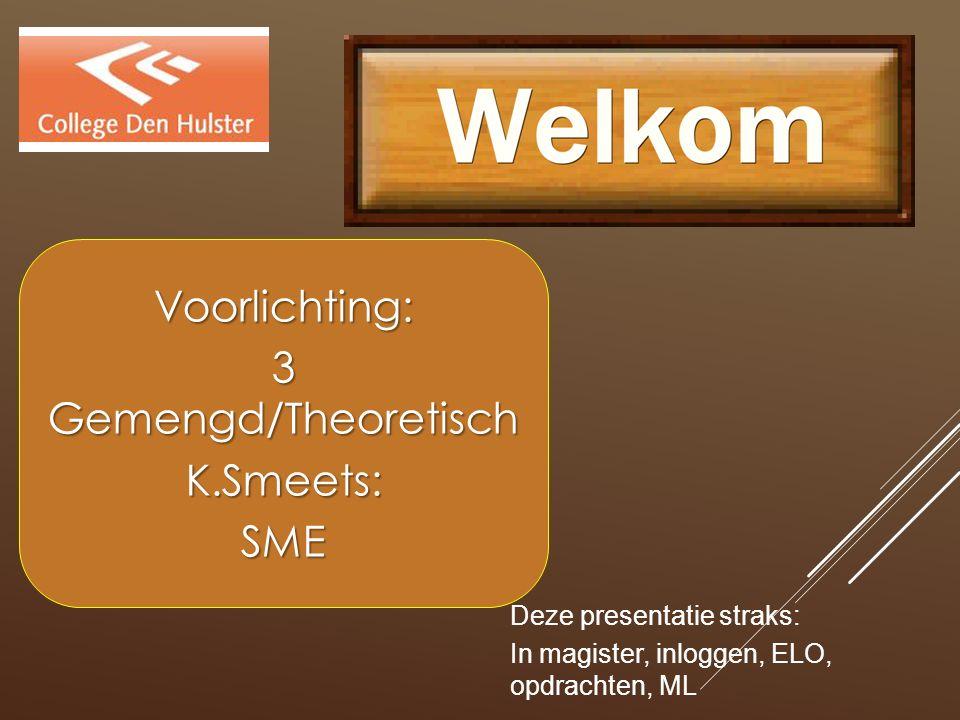 Deze presentatie straks: In magister, inloggen, ELO, opdrachten, ML Voorlichting: 3 Gemengd/Theoretisch K.Smeets:SME