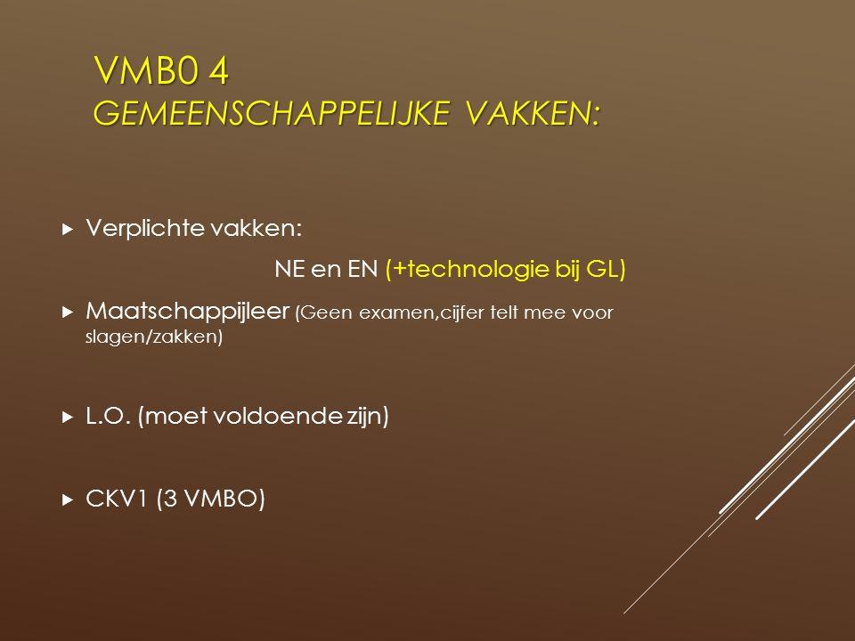 VMB0 4 GEMEENSCHAPPELIJKE VAKKEN:  Verplichte vakken: NE en EN (+technologie bij GL)  Maatschappijleer (Geen examen,cijfer telt mee voor slagen/zakken)  L.O.