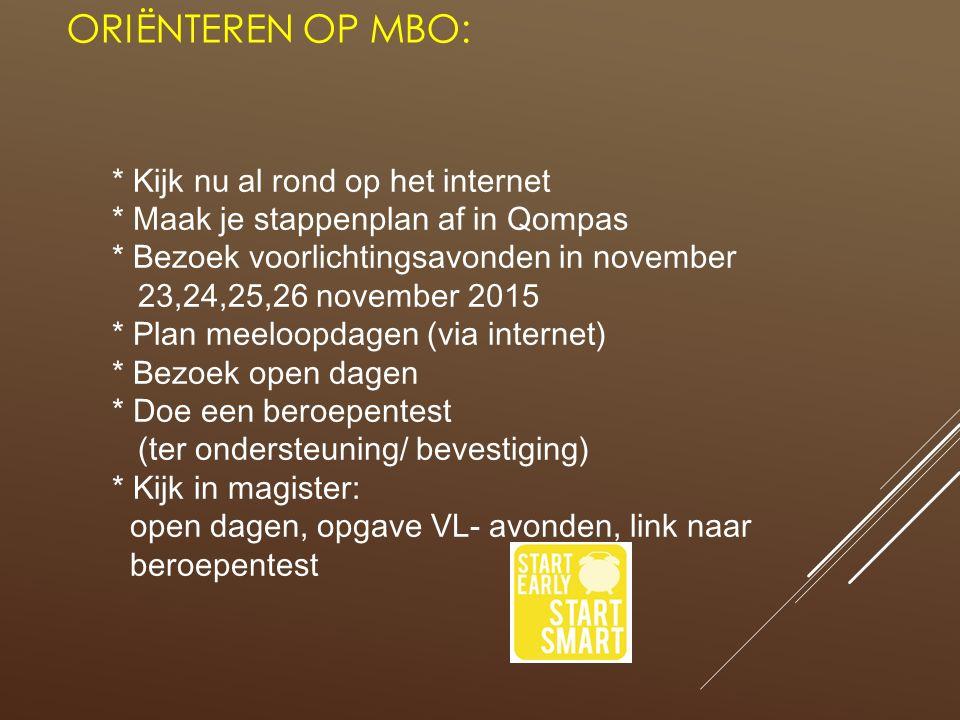 ORIËNTEREN OP MBO: * Kijk nu al rond op het internet * Maak je stappenplan af in Qompas * Bezoek voorlichtingsavonden in november 23,24,25,26 november