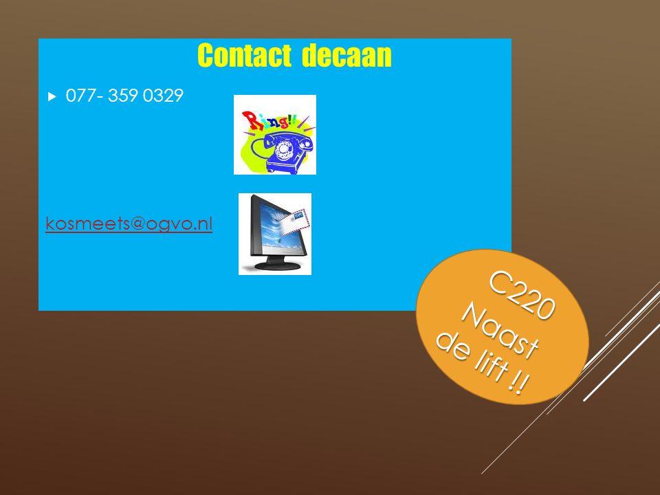  077- 359 0329 kosmeets@ogvo.nl Contact decaan C220 Naast de lift !!