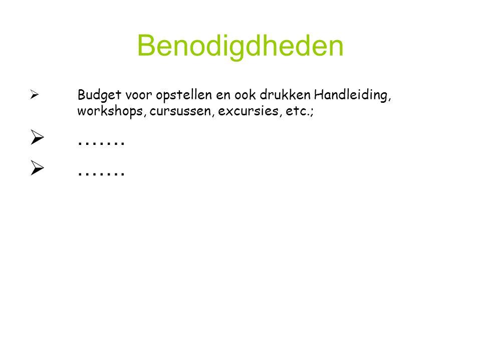 Benodigdheden  Budget voor opstellen en ook drukken Handleiding, workshops, cursussen, excursies, etc.;  …….