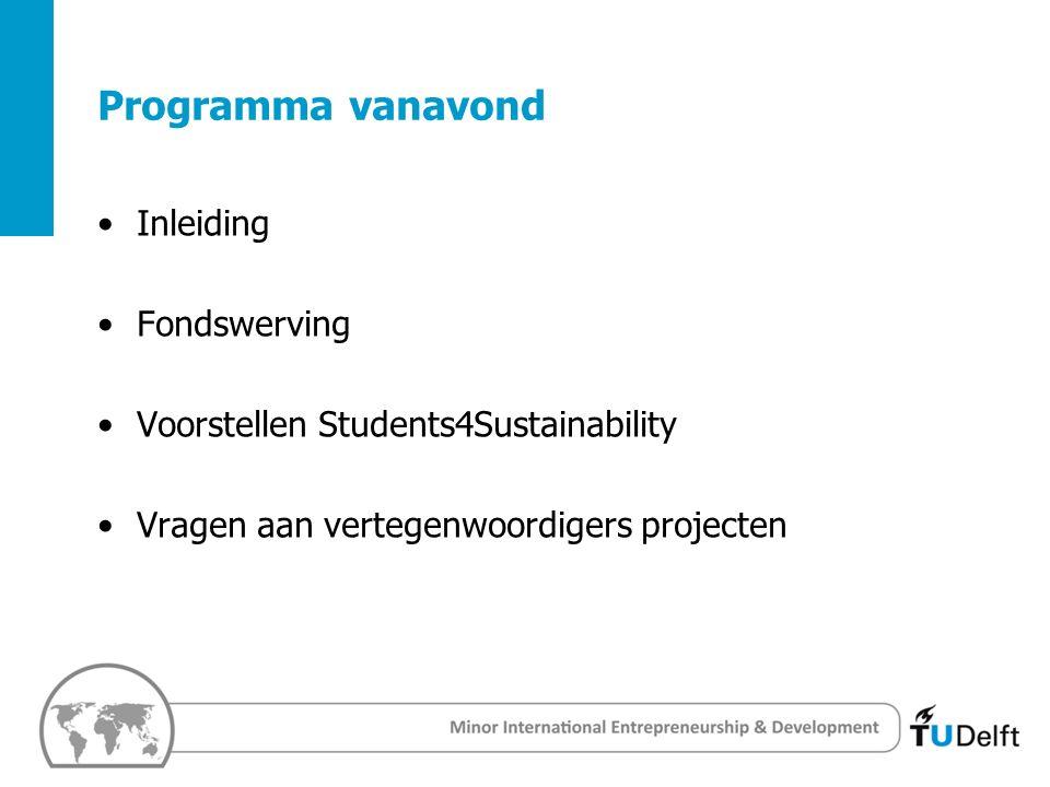 1 Challenge the future Delft University of Techology Programma vanavond Inleiding Fondswerving Voorstellen Students4Sustainability Vragen aan vertegenwoordigers projecten