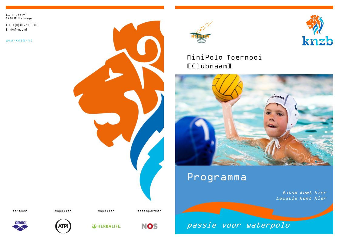 partnersupplier mediapartner Postbus 7217 3430 JE Nieuwegein T +31 (0)30 751 32 00 E info@knzb.nl www.knzb.nl MiniPolo Toernooi [Clubnaam] Programma D