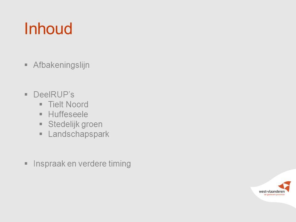 2 Inhoud  Afbakeningslijn  DeelRUP's  Tielt Noord  Huffeseele  Stedelijk groen  Landschapspark  Inspraak en verdere timing
