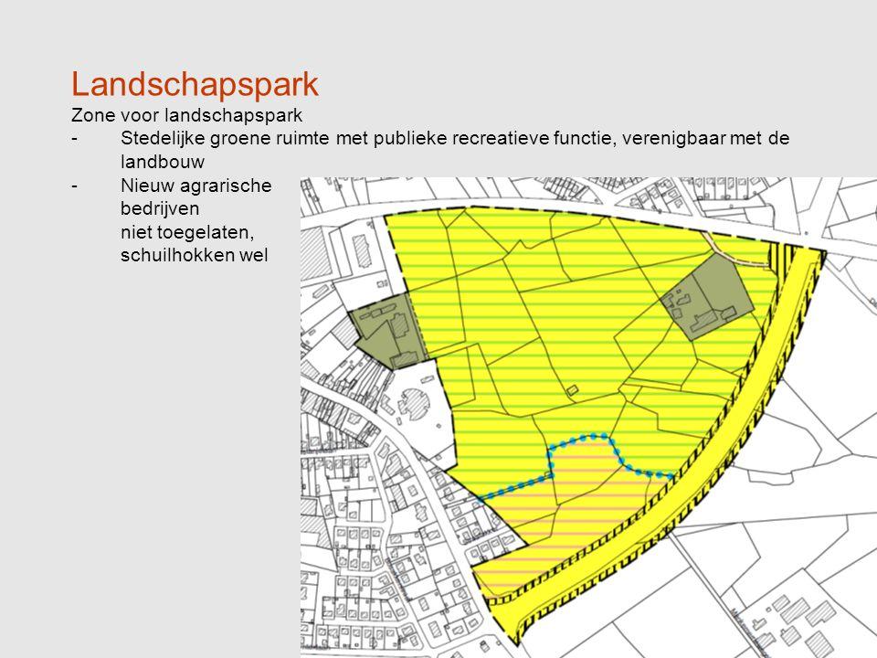 Zone voor landschapspark -Stedelijke groene ruimte met publieke recreatieve functie, verenigbaar met de landbouw -Nieuw agrarische bedrijven niet toegelaten, schuilhokken wel
