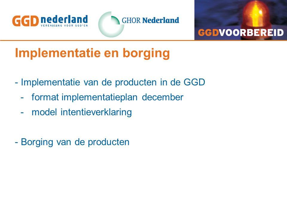 Implementatie en borging - Implementatie van de producten in de GGD - format implementatieplan december - model intentieverklaring - Borging van de pr