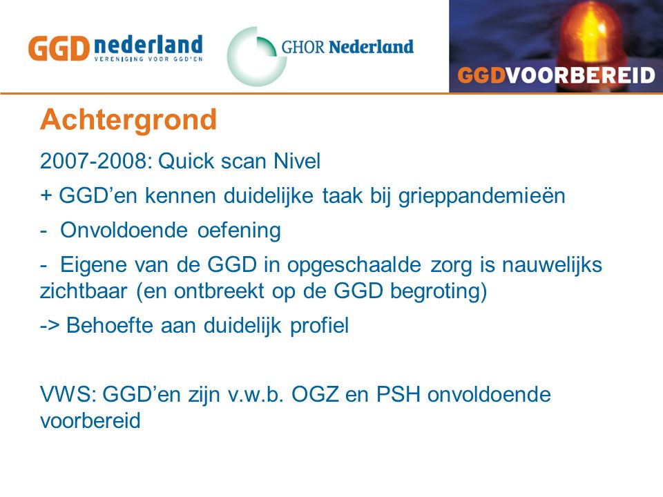 Achtergrond 2007-2008: Quick scan Nivel + GGD'en kennen duidelijke taak bij grieppandemieën - Onvoldoende oefening - Eigene van de GGD in opgeschaalde