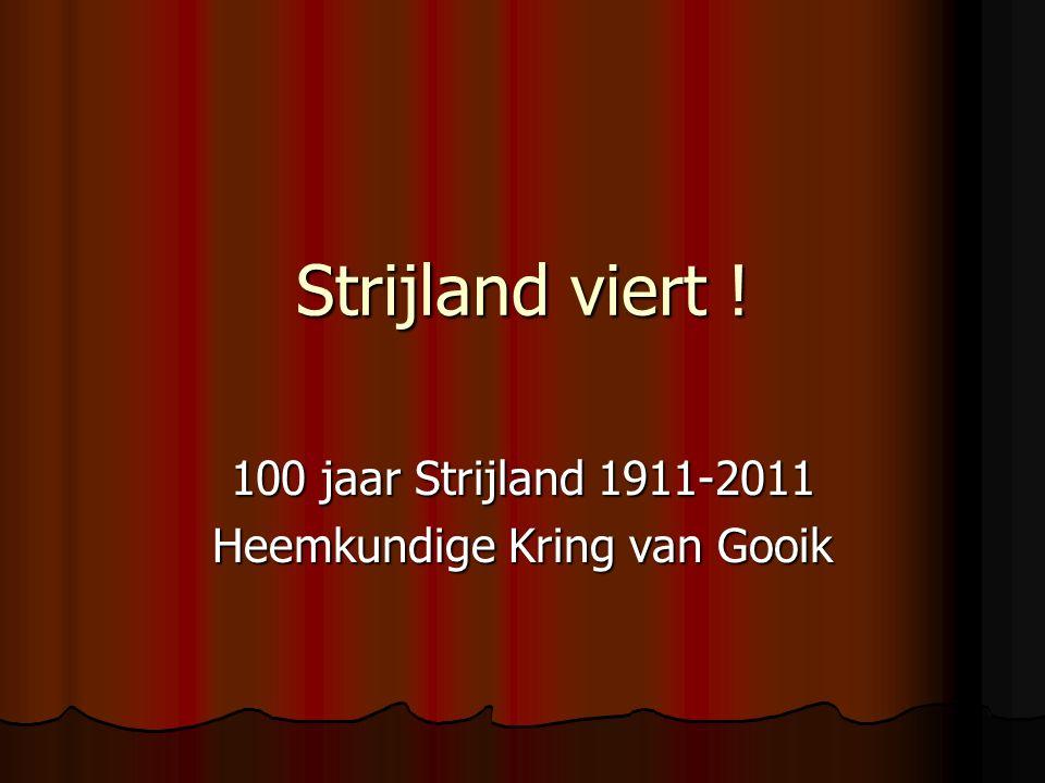 Strijland viert ! 100 jaar Strijland 1911-2011 Heemkundige Kring van Gooik