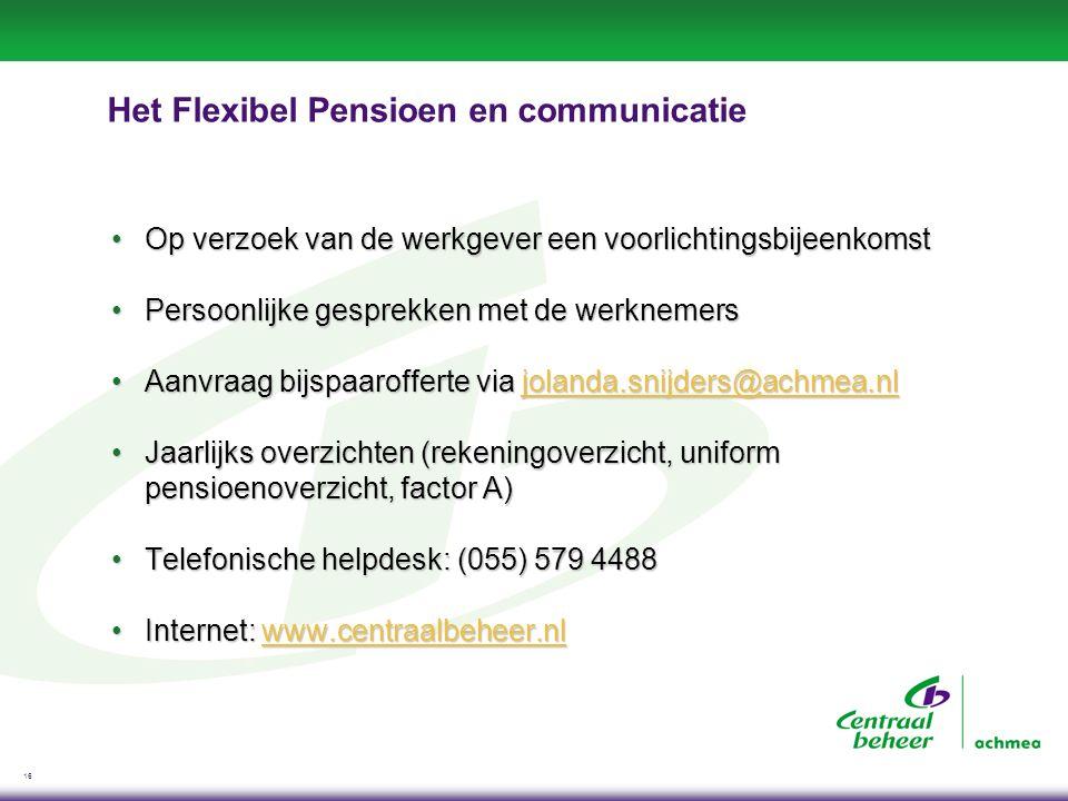 16 Het Flexibel Pensioen en communicatie Op verzoek van de werkgever een voorlichtingsbijeenkomstOp verzoek van de werkgever een voorlichtingsbijeenko