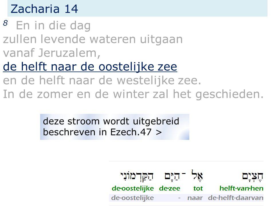 Zacharia 14 8 En in die dag zullen levende wateren uitgaan vanaf Jeruzalem, de helft naar de oostelijke zee en de helft naar de westelijke zee.