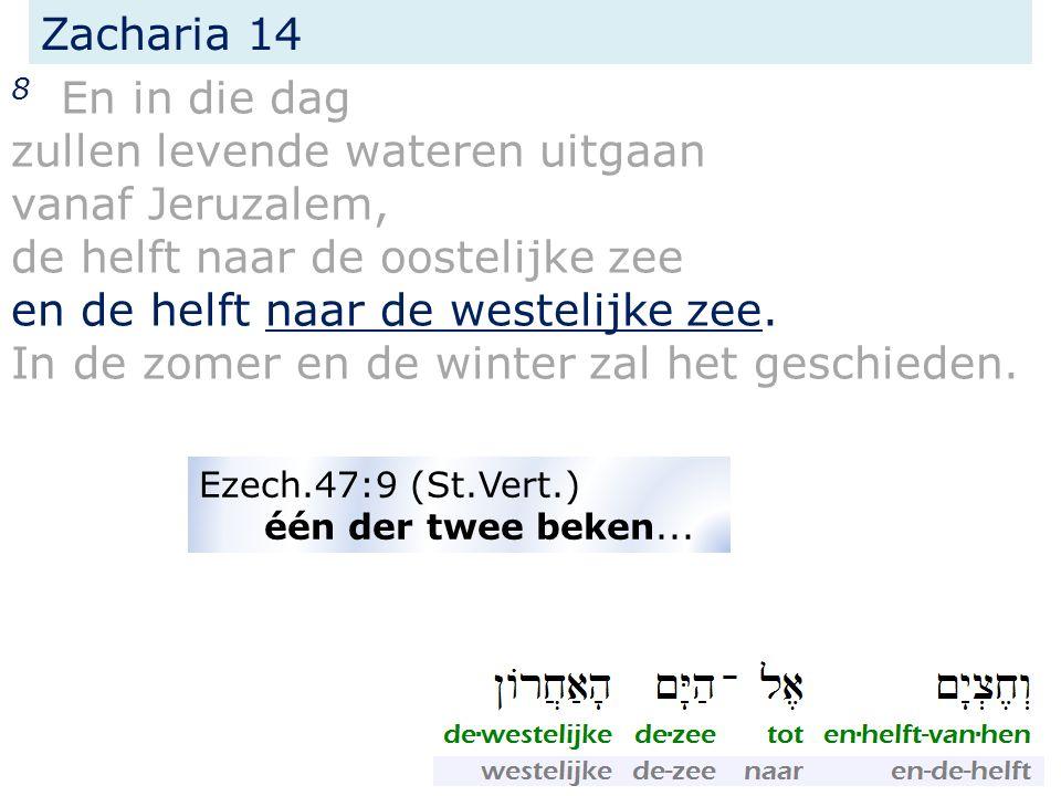 Zacharia 14 8 En in die dag zullen levende wateren uitgaan vanaf Jeruzalem, de helft naar de oostelijke zee en de helft naar de westelijke zee. In de