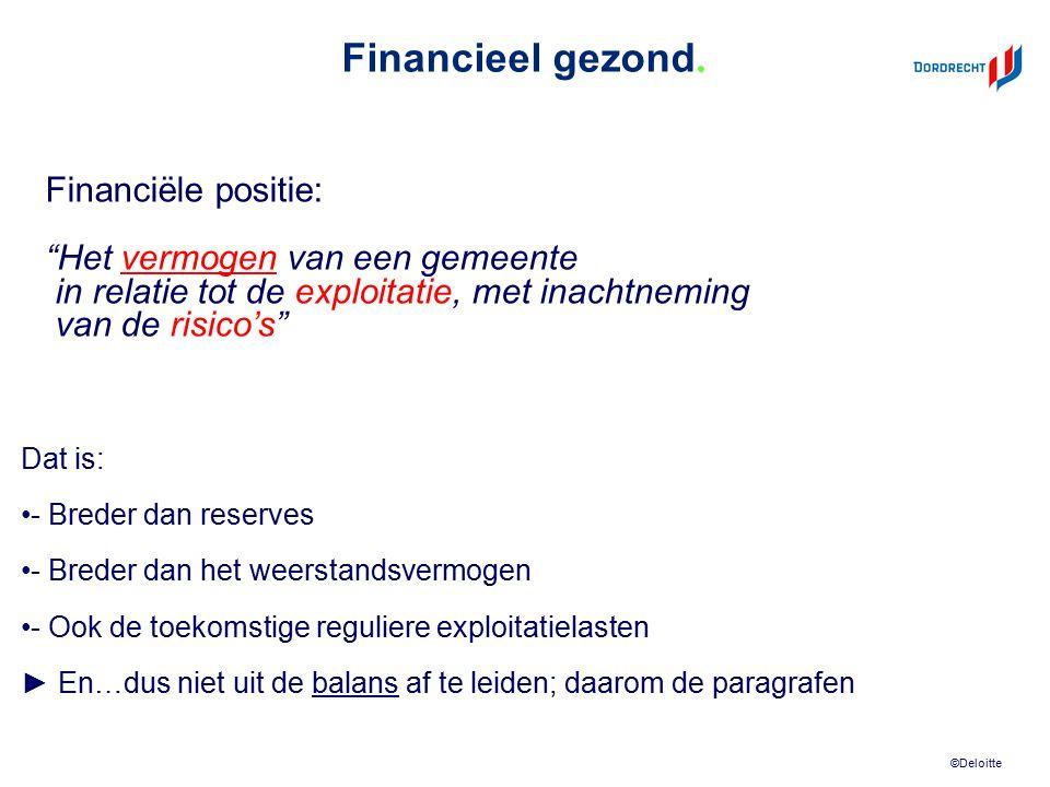 ©Deloitte Sluitende begroting Weerstandscapaciteit Weerstandsvermogen Risico's Financiële positie AO/IC Verzekeren Voorzieningen Reserves Onbenut belastingen Stille reserves Voor het inzicht zijn meer factoren belangrijk