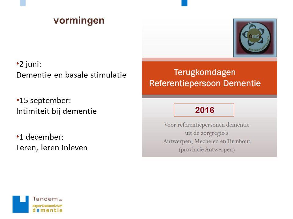 vormingen 2 juni: Dementie en basale stimulatie 15 september: Intimiteit bij dementie 1 december: Leren, leren inleven