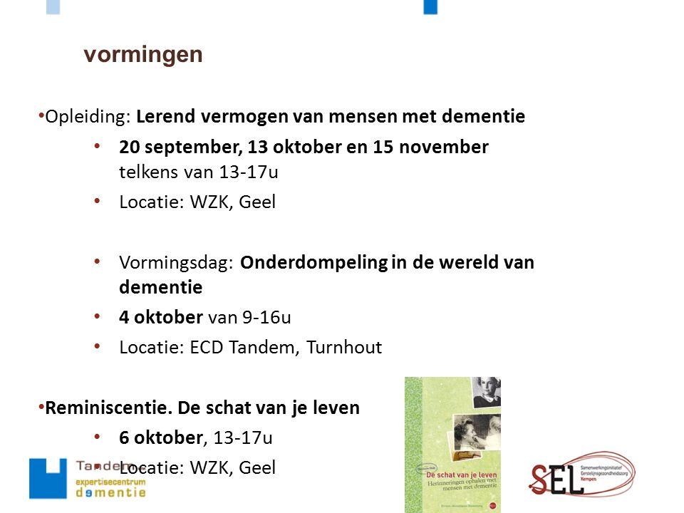 vormingen Opleiding: Lerend vermogen van mensen met dementie 20 september, 13 oktober en 15 november telkens van 13-17u Locatie: WZK, Geel Vormingsdag