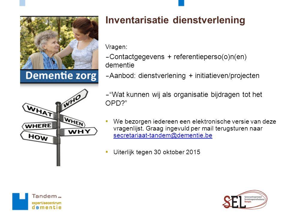 """Inventarisatie dienstverlening Vragen: – Contactgegevens + referentieperso(o)n(en) dementie – Aanbod: dienstverlening + initiatieven/projecten – """"Wat"""