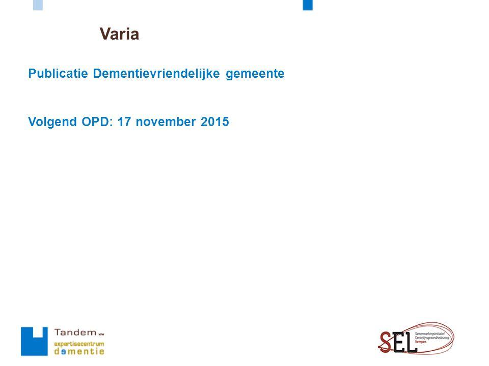 Varia Publicatie Dementievriendelijke gemeente Volgend OPD: 17 november 2015