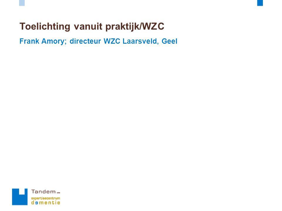Toelichting vanuit praktijk/WZC Frank Amory; directeur WZC Laarsveld, Geel