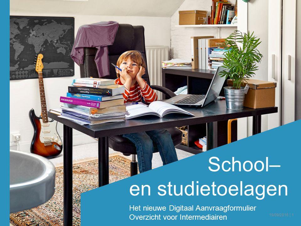 School– en studietoelagen Het nieuwe Digitaal Aanvraagformulier Overzicht voor Intermediairen 19/09/2016 │1