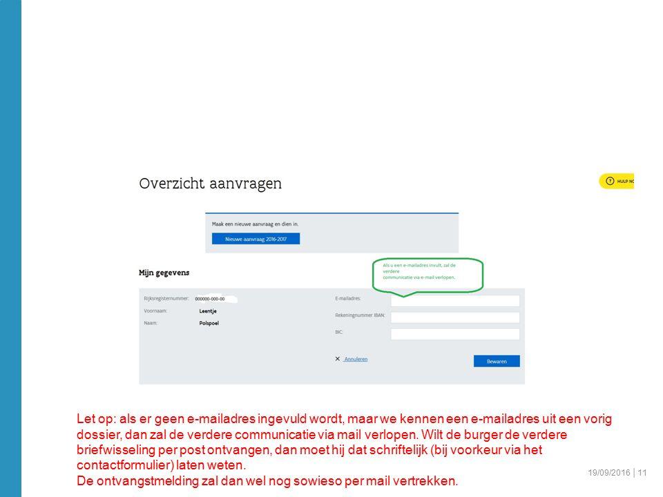 19/09/2016 │11 Let op: als er geen e-mailadres ingevuld wordt, maar we kennen een e-mailadres uit een vorig dossier, dan zal de verdere communicatie via mail verlopen.
