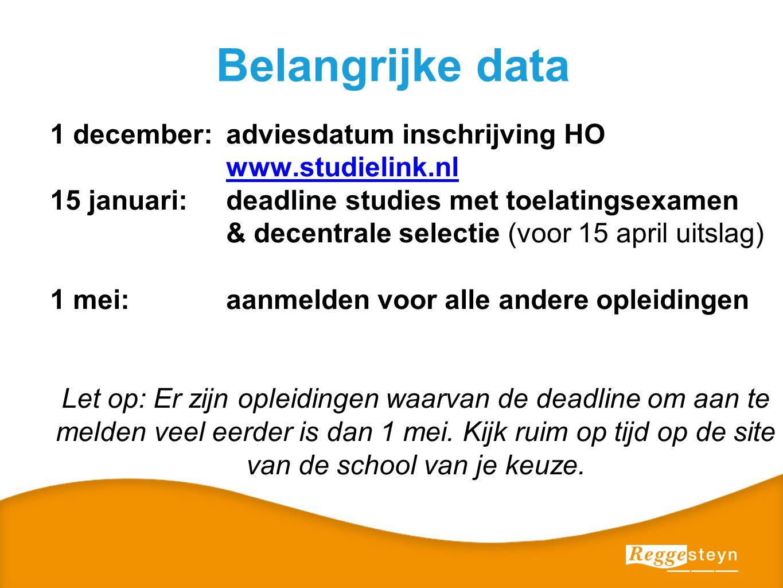 Belangrijke data 1 december: adviesdatum inschrijving HO www.studielink.nl 15 januari:deadline studies met toelatingsexamen & decentrale selectie (voo