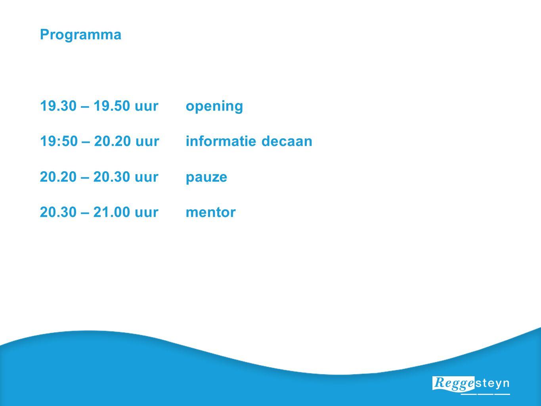Programma 19.30 – 19.50 uuropening 19:50 – 20.20 uurinformatie decaan 20.20 – 20.30 uurpauze 20.30 – 21.00 uurmentor