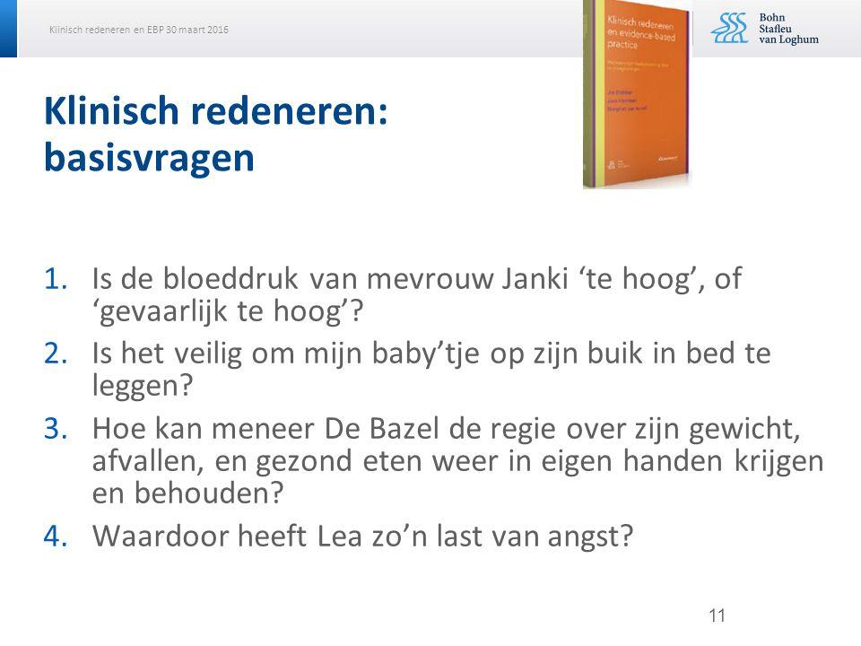 Klinisch redeneren en EBP 30 maart 2016 Klinisch redeneren: basisvragen 1.Is de bloeddruk van mevrouw Janki 'te hoog', of 'gevaarlijk te hoog'? 2.Is h