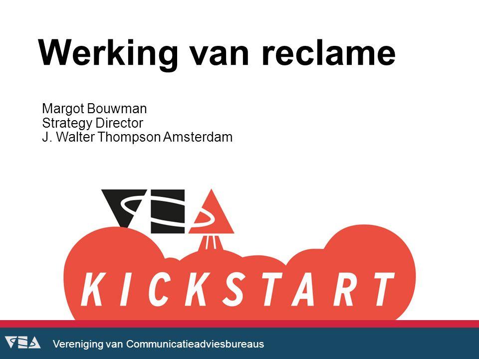 Vereniging van Communicatieadviesbureaus Werking van reclame Margot Bouwman Strategy Director J.