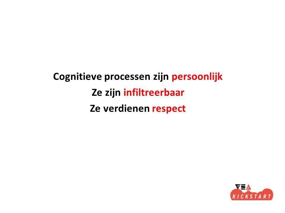 Cognitieve processen zijn persoonlijk Ze zijn infiltreerbaar Ze verdienen respect