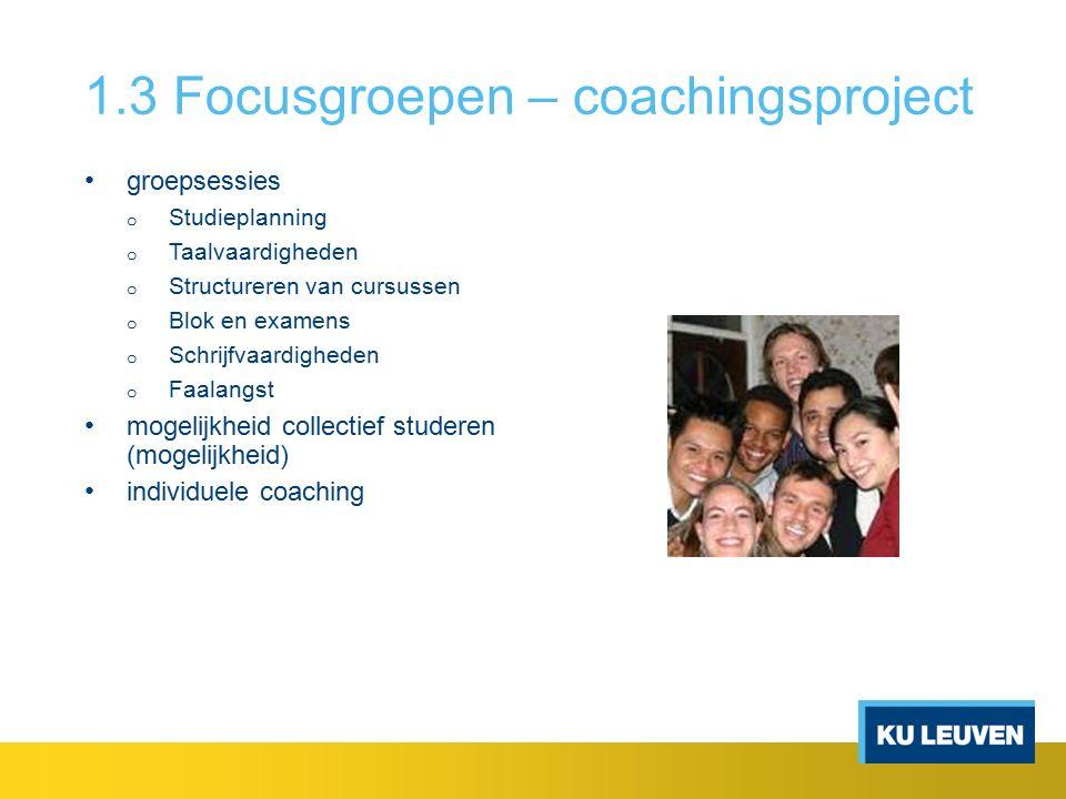 1.3 Focusgroepen – coachingsproject groepsessies o Studieplanning o Taalvaardigheden o Structureren van cursussen o Blok en examens o Schrijfvaardigheden o Faalangst mogelijkheid collectief studeren (mogelijkheid) individuele coaching