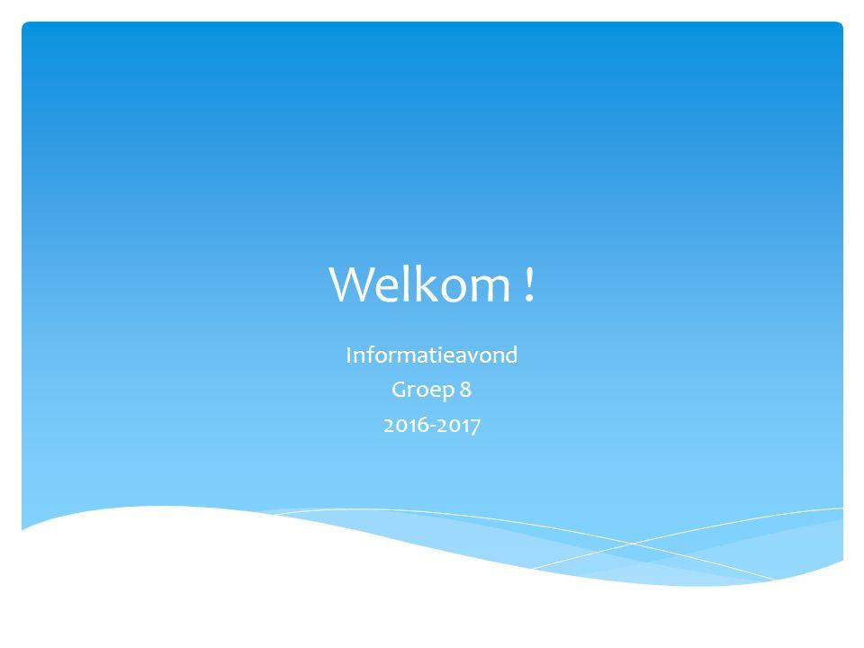 Welkom ! Informatieavond Groep 8 2016-2017