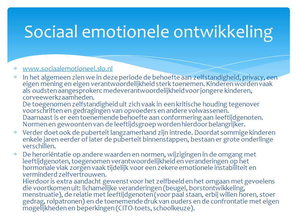  www.sociaalemotioneel.slo.nl www.sociaalemotioneel.slo.nl  In het algemeen zien we in deze periode de behoefte aan zelfstandigheid, privacy, een ei