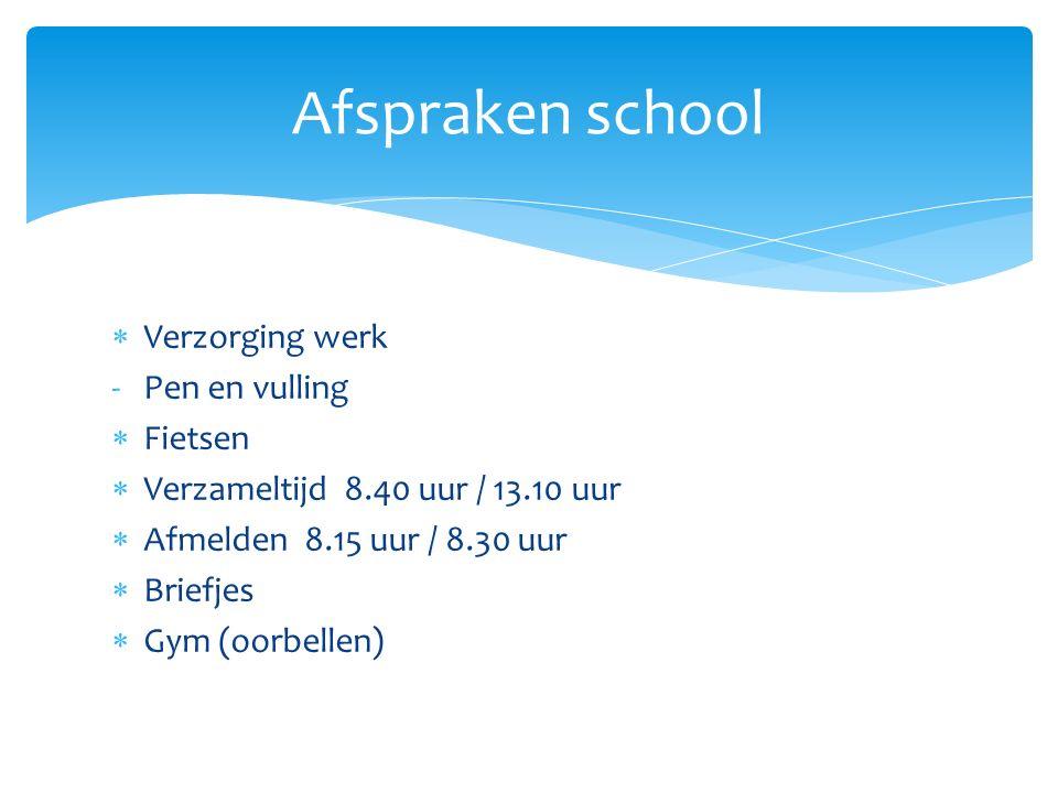 Verzorging werk -Pen en vulling  Fietsen  Verzameltijd 8.40 uur / 13.10 uur  Afmelden 8.15 uur / 8.30 uur  Briefjes  Gym (oorbellen) Afspraken school