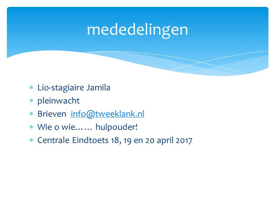  Lio-stagiaire Jamila  pleinwacht  Brieven info@tweeklank.nlinfo@tweeklank.nl  Wie o wie…… hulpouder!  Centrale Eindtoets 18, 19 en 20 april 2017
