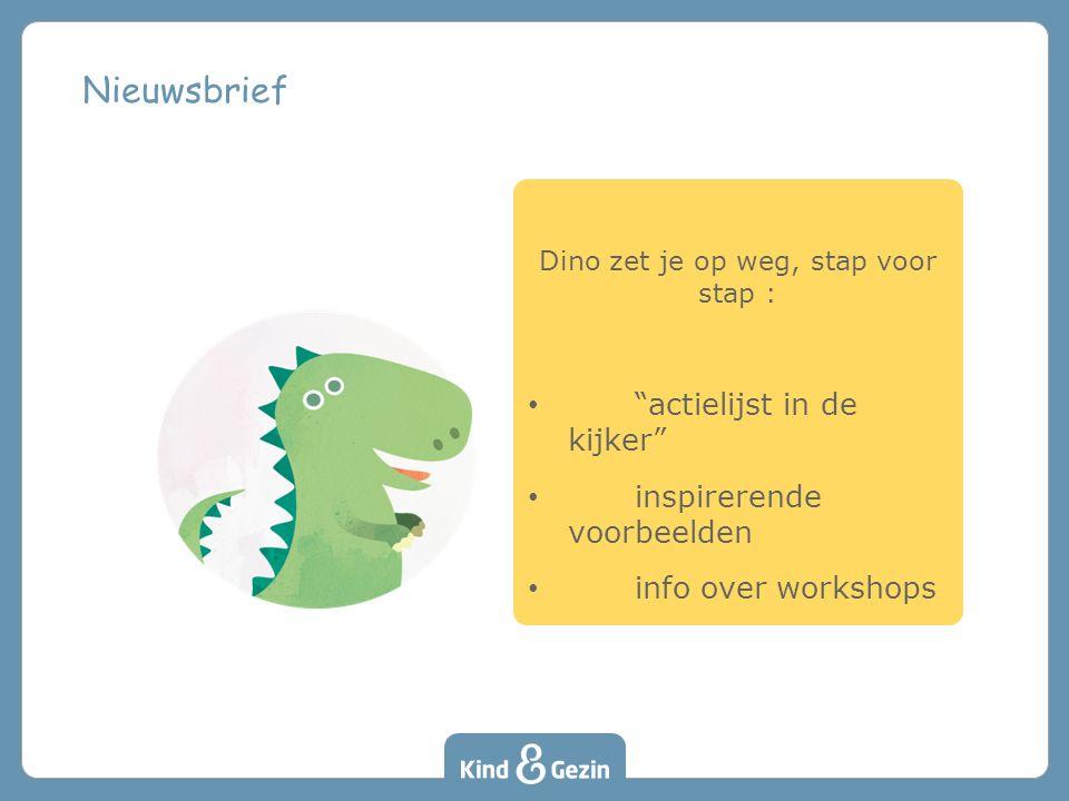 """Dino zet je op weg, stap voor stap : """"actielijst in de kijker"""" inspirerende voorbeelden info over workshops Nieuwsbrief"""