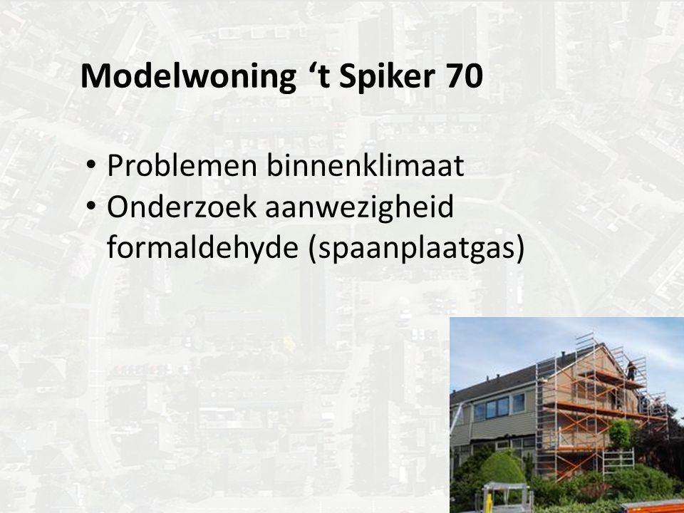 Modelwoning 't Spiker 70 Problemen binnenklimaat Onderzoek aanwezigheid formaldehyde (spaanplaatgas)