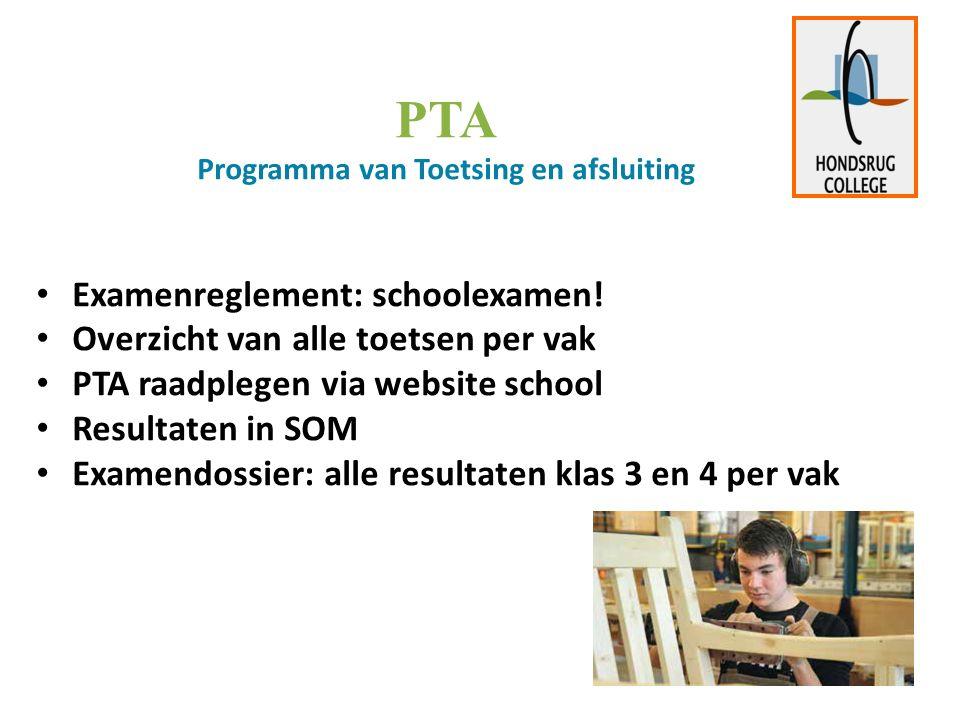 PTA Programma van Toetsing en afsluiting Examenreglement: schoolexamen! Overzicht van alle toetsen per vak PTA raadplegen via website school Resultate