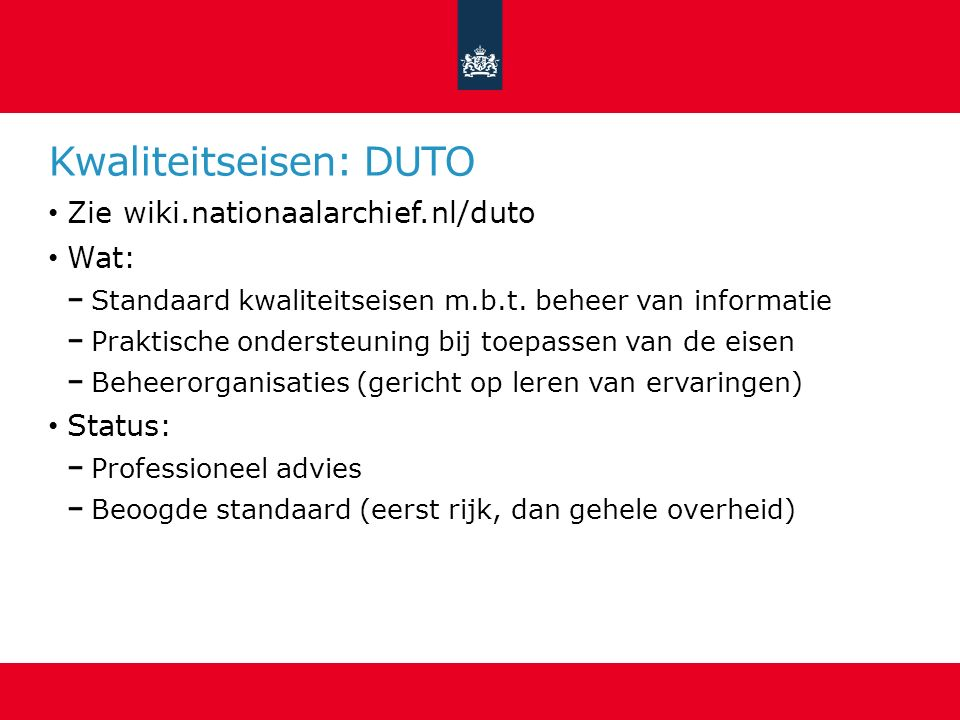 Kwaliteitseisen: DUTO Zie wiki.nationaalarchief.nl/duto Wat: Standaard kwaliteitseisen m.b.t.