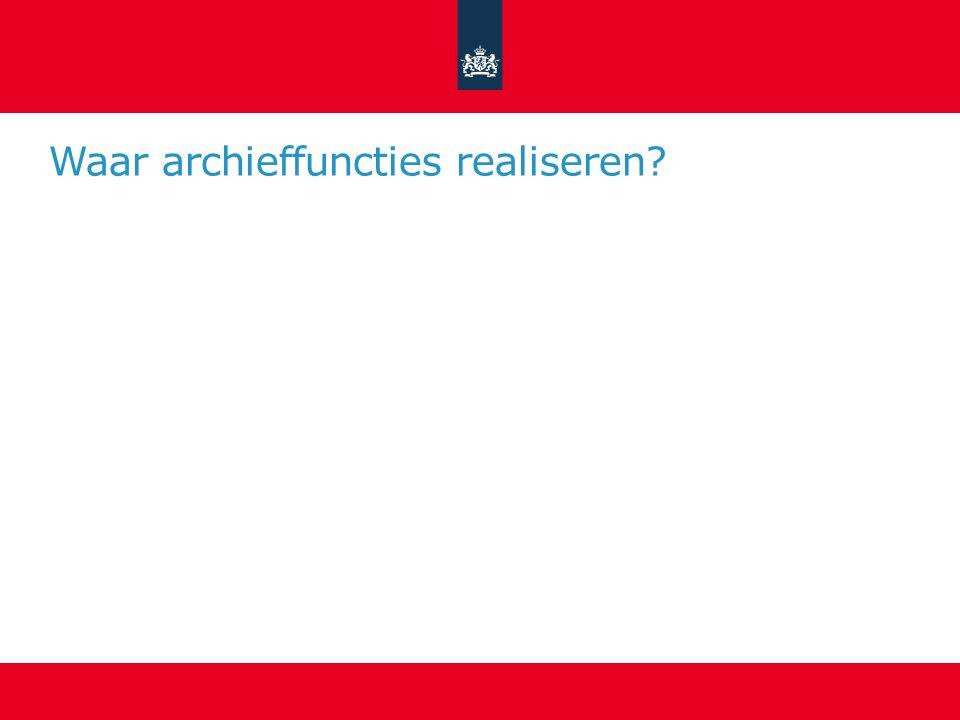 Waar archieffuncties realiseren?