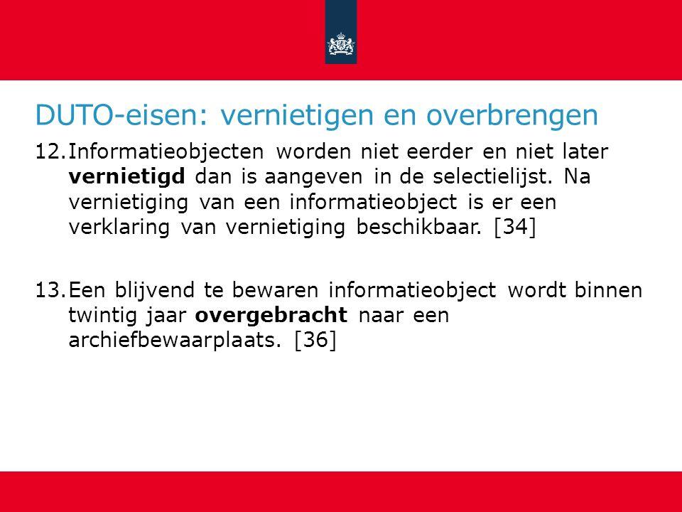 DUTO-eisen: vernietigen en overbrengen 12.Informatieobjecten worden niet eerder en niet later vernietigd dan is aangeven in de selectielijst.