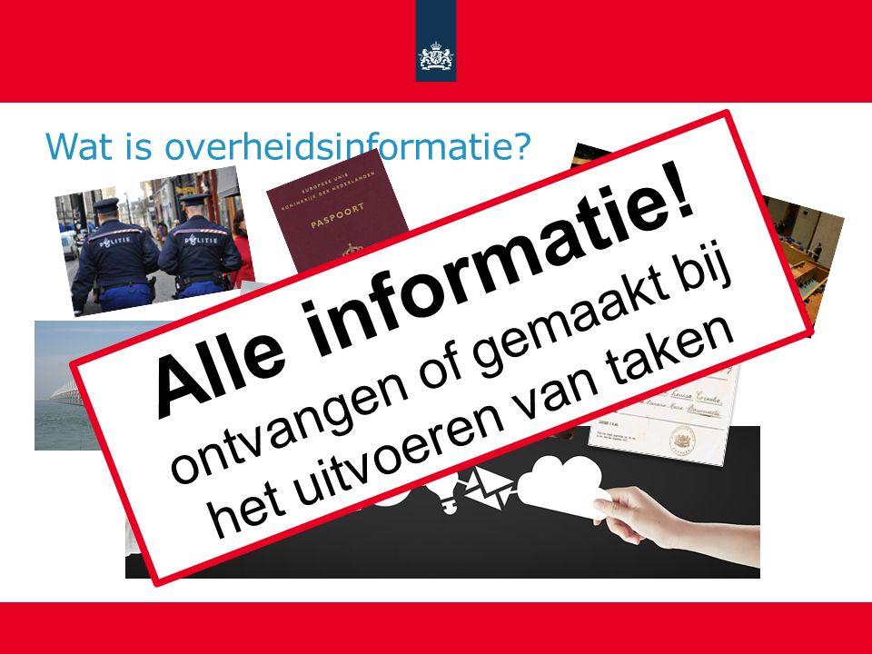 Wat is overheidsinformatie? Alle informatie! ontvangen of gemaakt bij het uitvoeren van taken