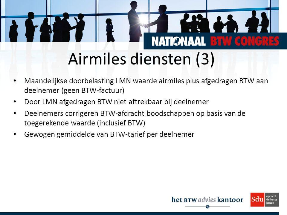 Airmiles diensten (3) Maandelijkse doorbelasting LMN waarde airmiles plus afgedragen BTW aan deelnemer (geen BTW-factuur) Door LMN afgedragen BTW niet aftrekbaar bij deelnemer Deelnemers corrigeren BTW-afdracht boodschappen op basis van de toegerekende waarde (inclusief BTW) Gewogen gemiddelde van BTW-tarief per deelnemer