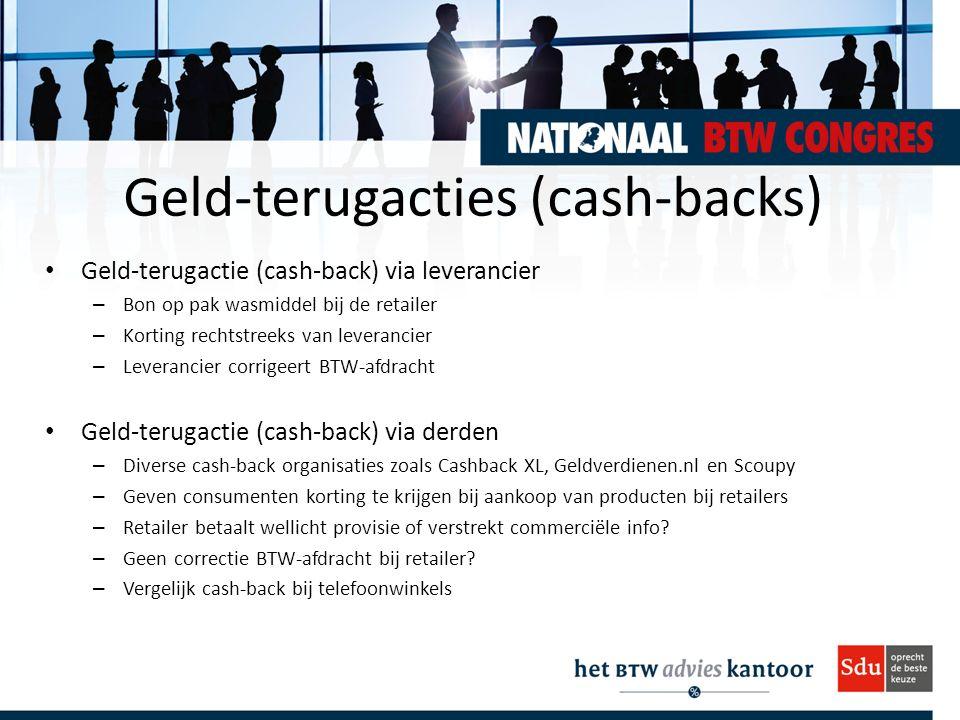 Geld-terugacties (cash-backs) Geld-terugactie (cash-back) via leverancier – Bon op pak wasmiddel bij de retailer – Korting rechtstreeks van leverancier – Leverancier corrigeert BTW-afdracht Geld-terugactie (cash-back) via derden – Diverse cash-back organisaties zoals Cashback XL, Geldverdienen.nl en Scoupy – Geven consumenten korting te krijgen bij aankoop van producten bij retailers – Retailer betaalt wellicht provisie of verstrekt commerciële info.