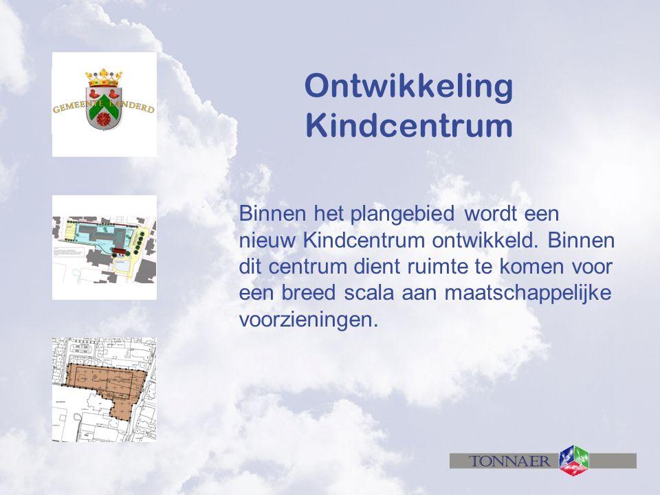 Ontwikkeling Kindcentrum Binnen het plangebied wordt een nieuw Kindcentrum ontwikkeld.