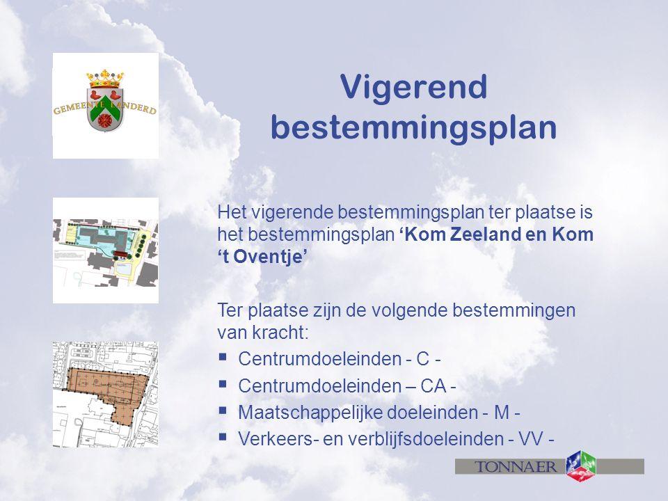 Vigerend bestemmingsplan Het vigerende bestemmingsplan ter plaatse is het bestemmingsplan 'Kom Zeeland en Kom 't Oventje' Ter plaatse zijn de volgende bestemmingen van kracht:  Centrumdoeleinden - C -  Centrumdoeleinden – CA -  Maatschappelijke doeleinden - M -  Verkeers- en verblijfsdoeleinden - VV -
