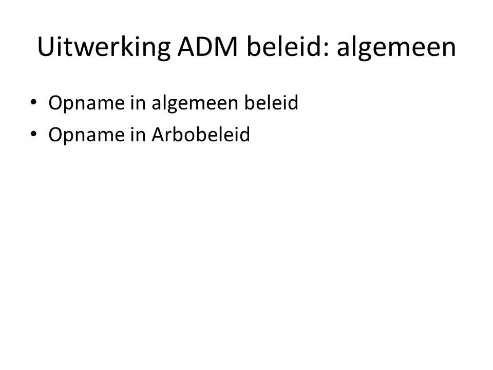Uitwerking ADM beleid: algemeen Opname in algemeen beleid Opname in Arbobeleid