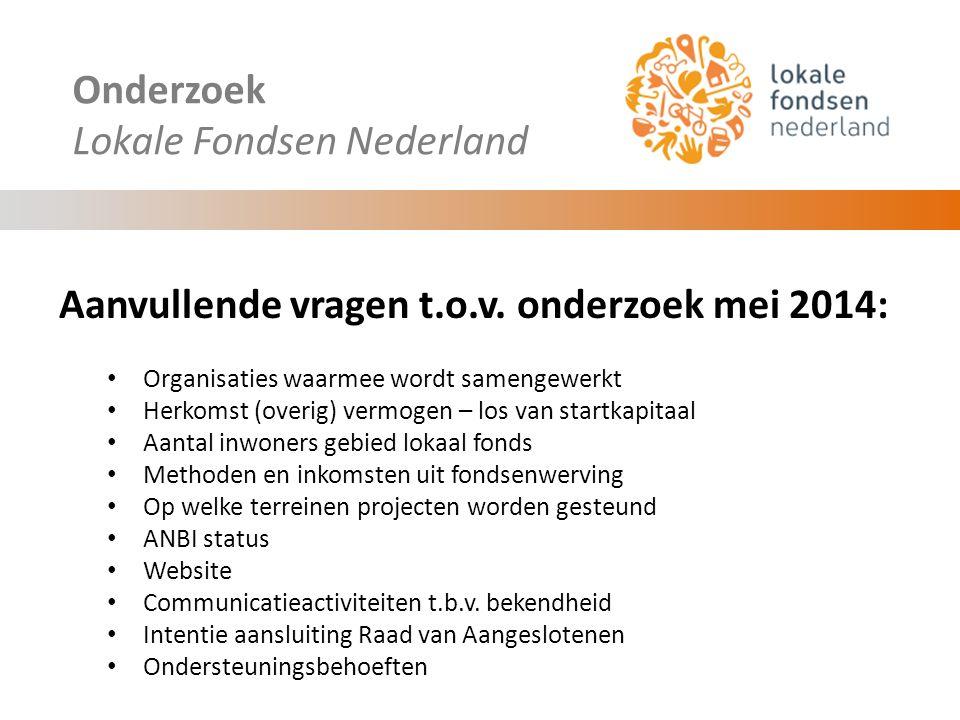 Onderzoek Lokale Fondsen Nederland Eerste Resultaten: Begin september 2014: Reacties van 11 lokale fondsen: O.a.
